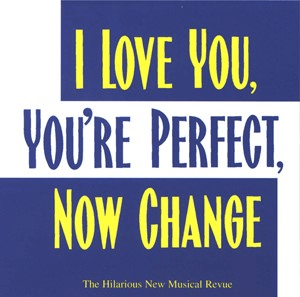 """""""I Love You, You're Perfect, Now Change"""""""